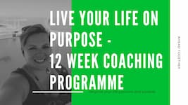 Live Your Life On Purpose – 12-week Coaching Programme